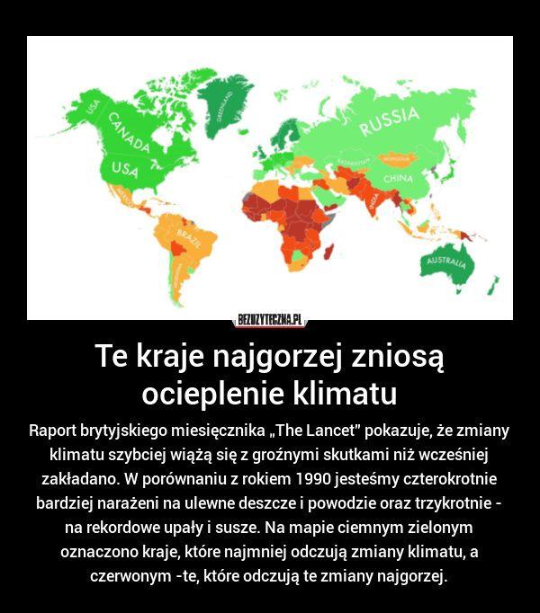 """Raport brytyjskiego miesięcznika """"The Lancet"""" pokazuje, że zmiany klimatu szybciej wiążą się z groźnymi skutkami niż wcześniej zakładano. W porównaniu z rokiem 1990 jesteśmy czterokrotnie bardziej narażeni na ulewne deszcze i powodzie oraz trzykrotnie - na rekordowe upały i susze. Na mapie ciemnym zielonym oznaczono kraje, które najmniej odczują zmiany klimatu, a czerwonym -te, które odczują te zmiany najgorzej."""