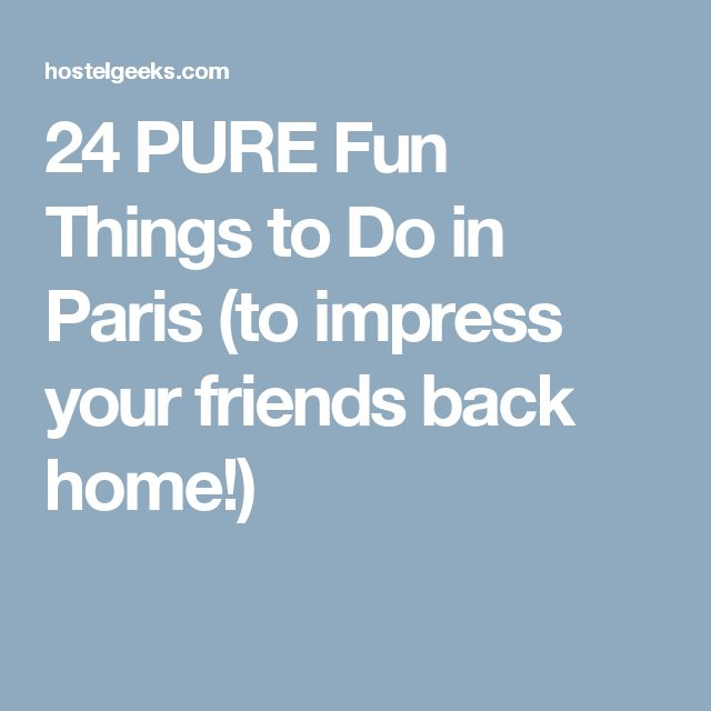 24 PURE Fun Things to Do in Paris (to impress your friends back home!)