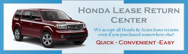 We are a Honda Authorized Lease Return Center and can accept any Honda and Acura vehicle from any state. We are here to make your lease return experience hassle free and easy.