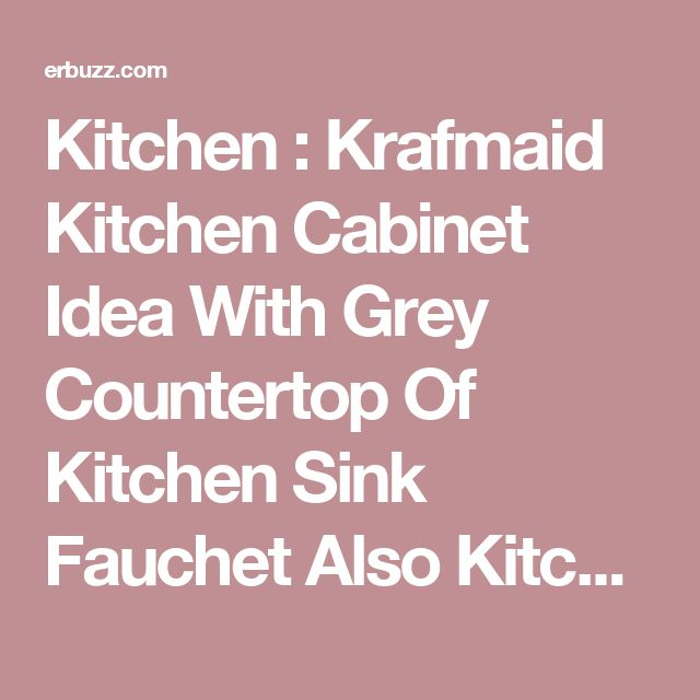 Kitchen : Krafmaid Kitchen Cabinet Idea With Grey Countertop Of Kitchen Sink Fauchet Also Kitchen Cabinet Doors Minimalist Together With Chandeliers Custom Kitchen Cabinets for Country Kitchen Style Average. Catalog. Frosted Glass.
