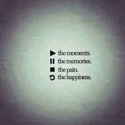 """""""The moments, the memories, the pain, the happiness ..."""