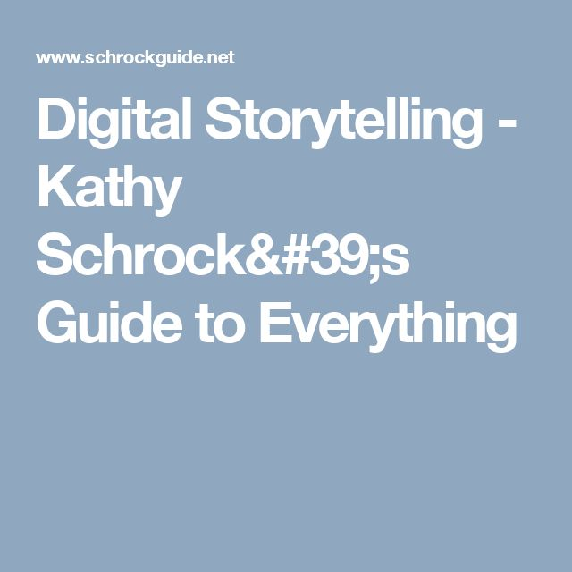 Digital Storytelling -     Kathy Schrock's Guide to Everything