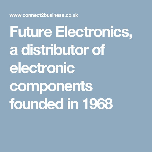 Future Electronics, a distributor of electronic components founded in 1968