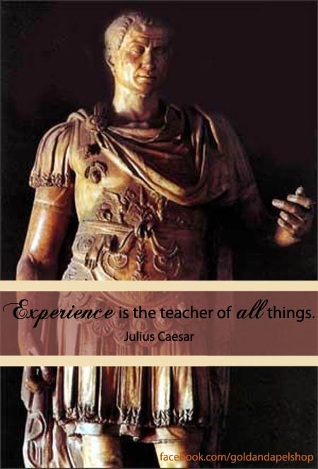 """""""Experience is the teacher of all things."""" - Julius Caesar #quotes #experience @goldandapelshop"""