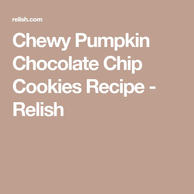 Chewy Pumpkin Chocolate Chip Cookies Recipe - Relish