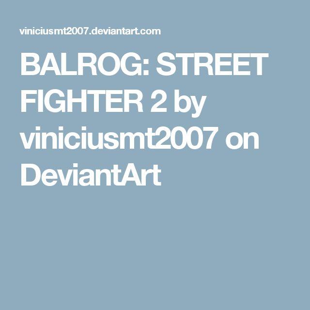 BALROG: STREET FIGHTER 2 by viniciusmt2007 on DeviantArt