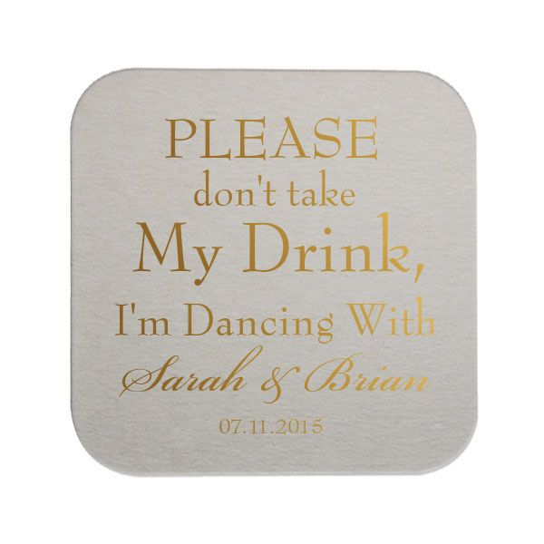 I wish these were napkins.  Don't Take My Drink I'm Dancing Personalized Wedding Coasters