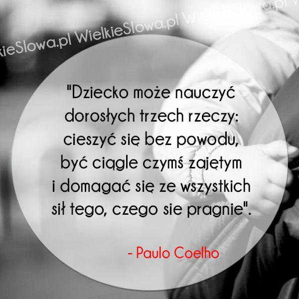 Dziecko może nauczyć dorosłych trzech rzeczy... #Coelho-Paulo,  #Dziecko, #Radość, #Relacje-międzyludzkie, #Rodzice