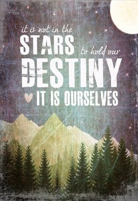 It is not in the stars to hold our destiny - it is ourselves.