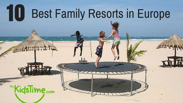 10 of the Best Family Resorts in Europe