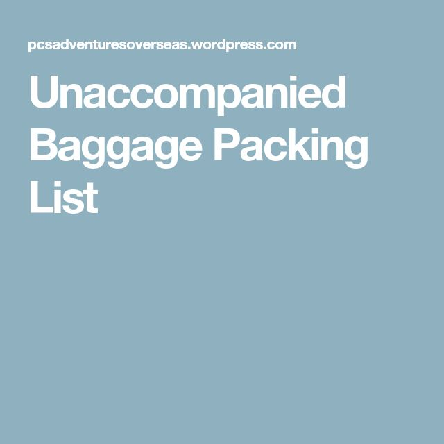 Unaccompanied Baggage Packing List