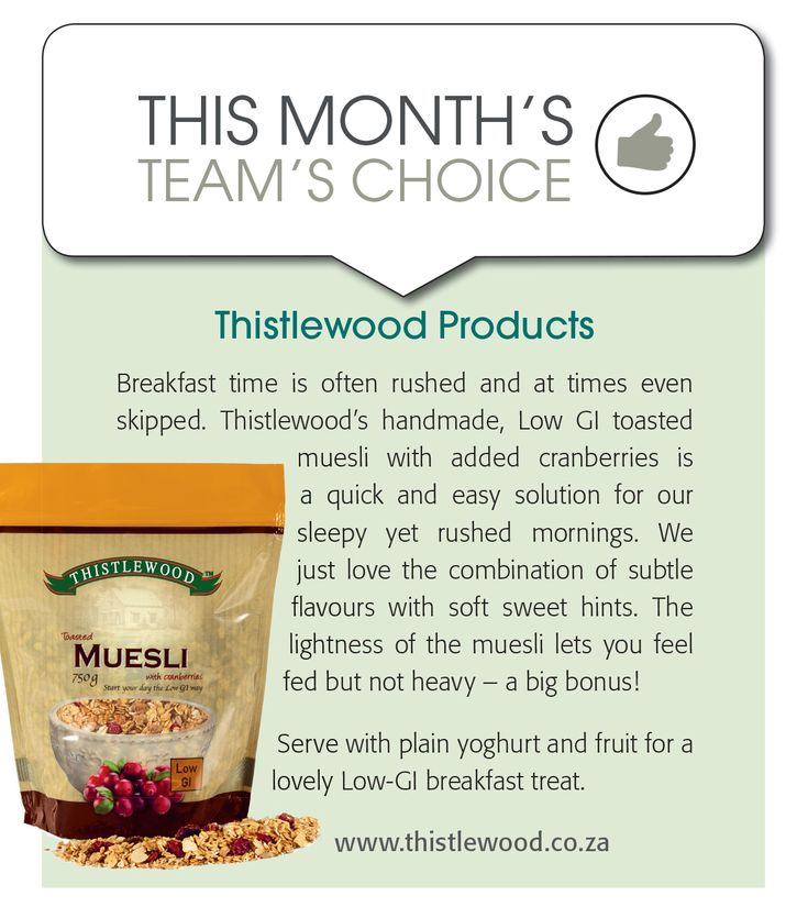 Thistlewood Products  Breakfast time is often rushed and at times even skipped. Thistlewood's handmade, Low GI toasted muesli with added cranberries is a quick and easy solution for our sleepy yet rushed mornings. We just love the combination of subtle flavours with soft sweet hints. The lightness of the muesli lets you feel fed but not heavy – a big bonus! Serve with plain yoghurt and fruit for a lovely Low-GI breakfast treat. www.thistlewood.co.za