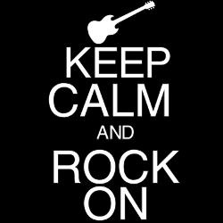 KEEP CALM & ROCK ON!