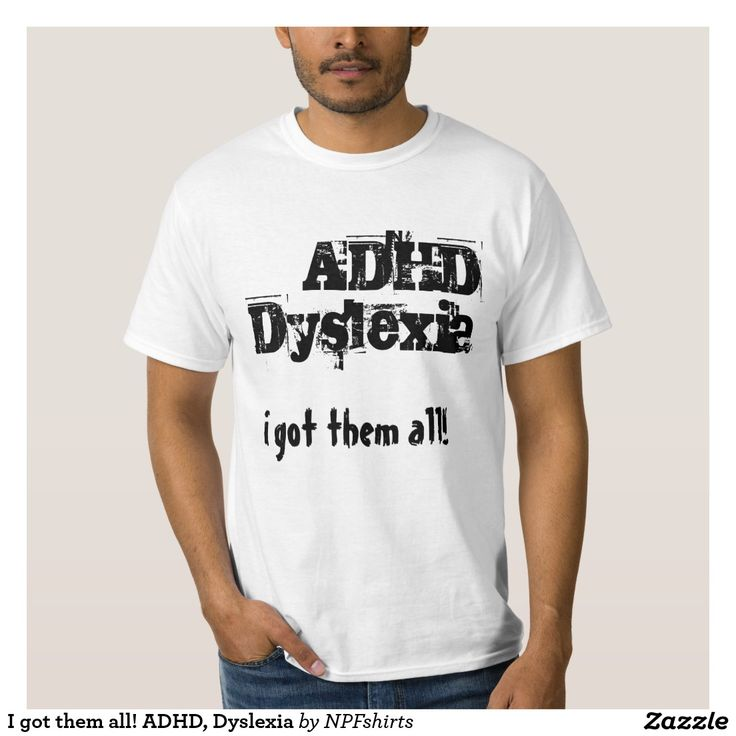 I got them all! ADHD, Dyslexia T Shirts