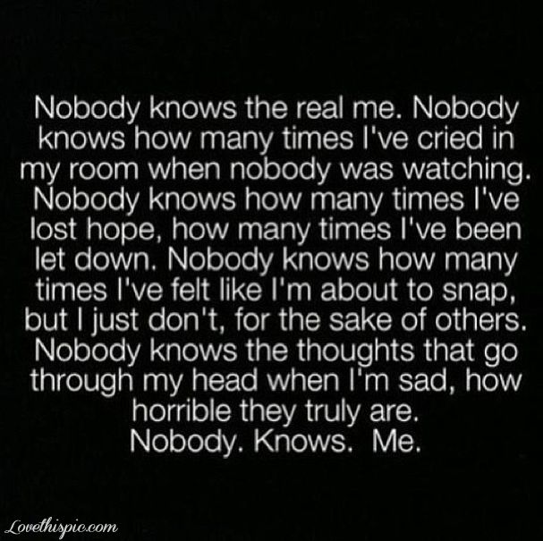 Actually, one person truly knew me. He knew everything about me. The good, the bad, the everything. I trusted him with every piece of me, and he broke my heart. He let me down. I opened up to him, and I trusted him, after I told him that I had trust issues! Guys like him are the reason I have trust issues.