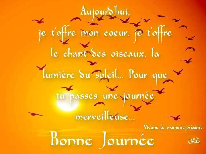 Aujourd'hui, je t'offre mon coeur, je t'offre le chant des oiseaux, la lumiere du soleil... Pour que tu passes une journee merveilleuse... Bonne Journée