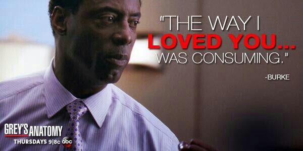 """""""The way I loved you...was consuming."""" Preston Burke to Cristina Yang, Grey's Anatomy quotes"""