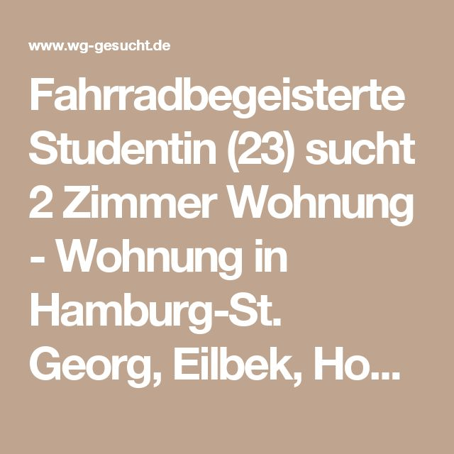 Fahrradbegeisterte Studentin (23) sucht 2 Zimmer Wohnung - Wohnung in Hamburg-St. Georg, Eilbek, Hohenfelde, Hamm-Süd, Hammerbrook, Uhlenhorst, Münzviertel, Neustadt gesucht - WG-Gesucht.de