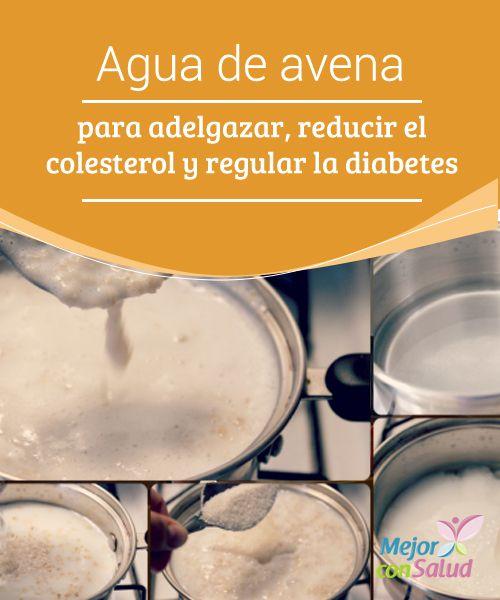 Agua de avena para adelgazar, reducir el colesterol y