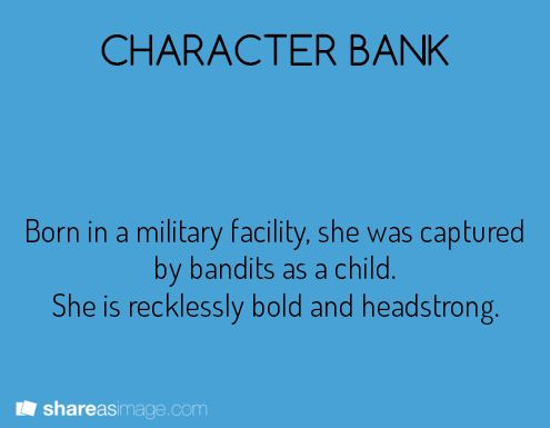 Character bank writing prompt character: woman. Born in a military facility, she was captured by bandits as a child. She is recklessly bold and headstrong.