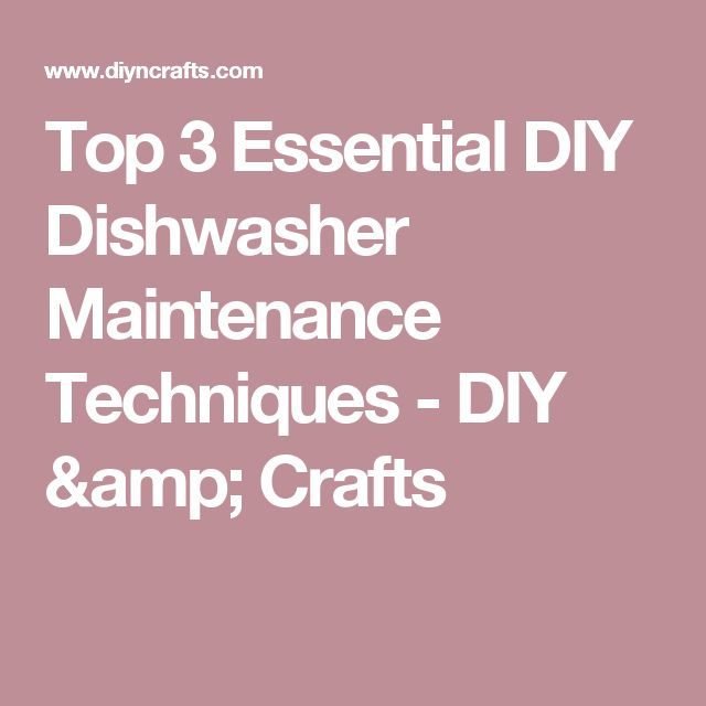 Top 3 Essential DIY Dishwasher Maintenance Techniques - DIY & Crafts