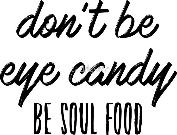 Don't be eye candy. Be soul food. typography words, create, design, word, bold, handwriting, handwritten, candy, girl, woman, strong,