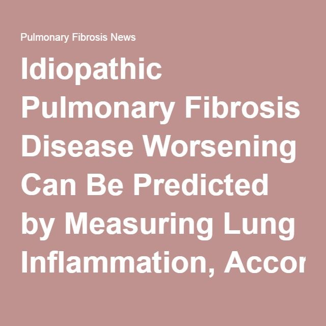 Idiopathic Pulmonary Fibrosis Disease Worsening Can Be Predicted by Measuring Lung Inflammation, According to Study - Pulmonary Fibrosis News