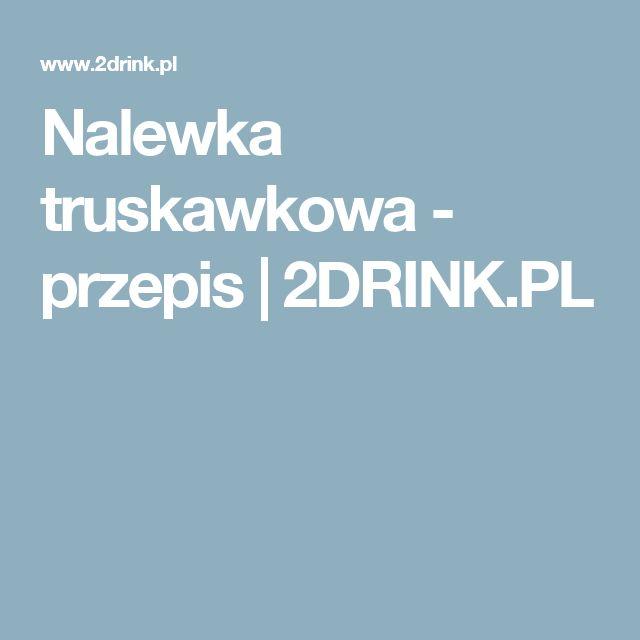 Nalewka truskawkowa - przepis   2DRINK.PL