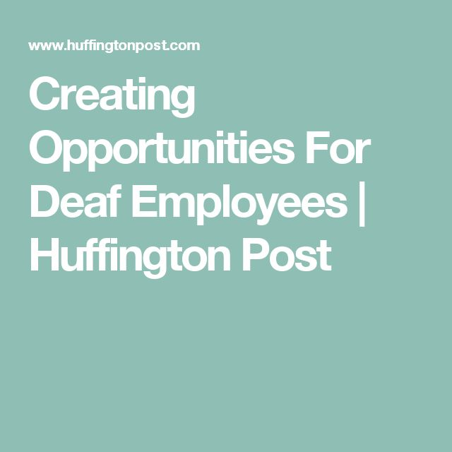 Creating Opportunities For Deaf Employees | Huffington Post