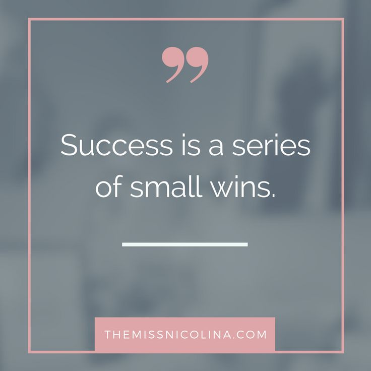 Success is a series of small wins. This is a great reminder that success does not usually come in just one big event. Rather, it is the culmination of a lot of hard work, some setbacks and then a series of small wins. It is easy to get caught out by a perceived failure Yes, but that does not mean it's the end! Instead, look for lessons to be learned …
