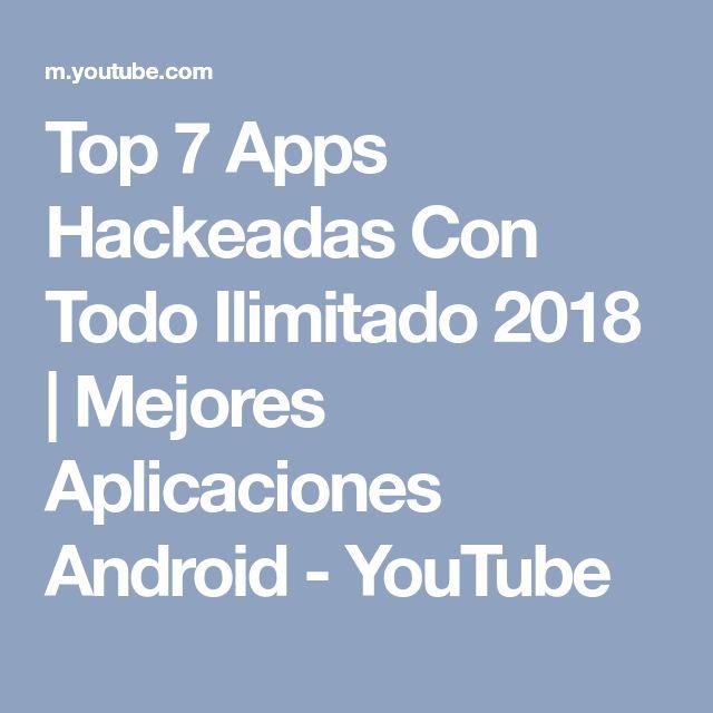 Top 7 Apps Hackeadas Con Todo Ilimitado 2018 | Mejores Aplicaciones Android - YouTube
