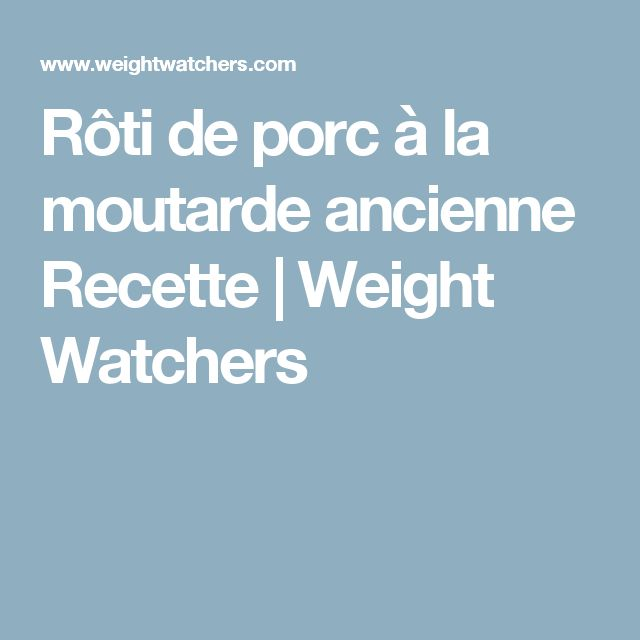 Rôti de porc à la moutarde ancienne Recette | Weight Watchers