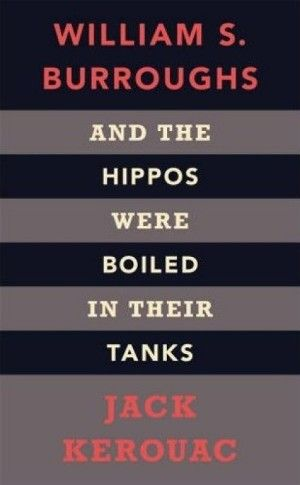 """And the hippos were boiled in their tanks"" by Jack Kerouac and William S. Borroughs"