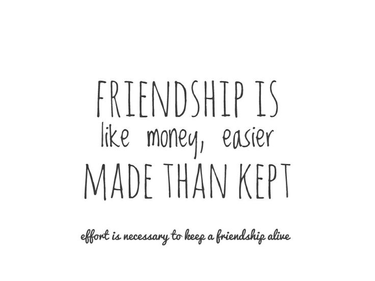 Friendship is like money, easier madethan kept