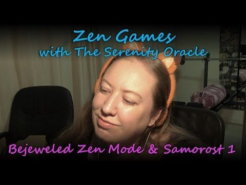 Bejeweled 3 Zen Mode & Samorost 1 - Zen Games #1 with The Serenity Oracle