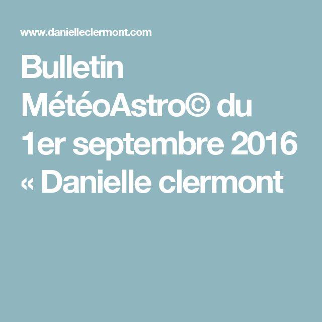 Bulletin MétéoAstro© du 1er septembre 2016 « Danielle clermont