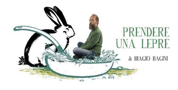Prendere una lepre, di Biagio Bagini, illustrazioni di Giuseppe Palumbo, Lavieri, 2014, brossura, pp. 64  consigliato: da 7 anni