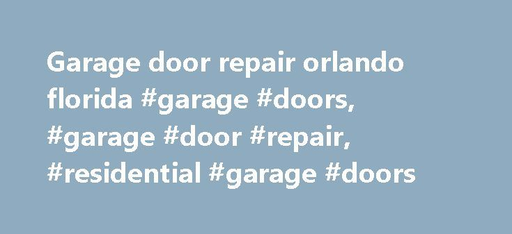 Garage door repair orlando florida #garage #doors, #garage #door #repair, #residential #garage #doors http://furniture.nef2.com/garage-door-repair-orlando-florida-garage-doors-garage-door-repair-residential-garage-doors/  # Strength and beauty combined. Built to last. Stylish and affordable. Broten: South Florida's Choice for Garage Door Sales Repair Residential Garage Doors If it's time to replace the garage door in your South Florida home, give us a call. We offer no less than nine…
