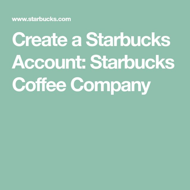 Create a Starbucks Account: Starbucks Coffee Company