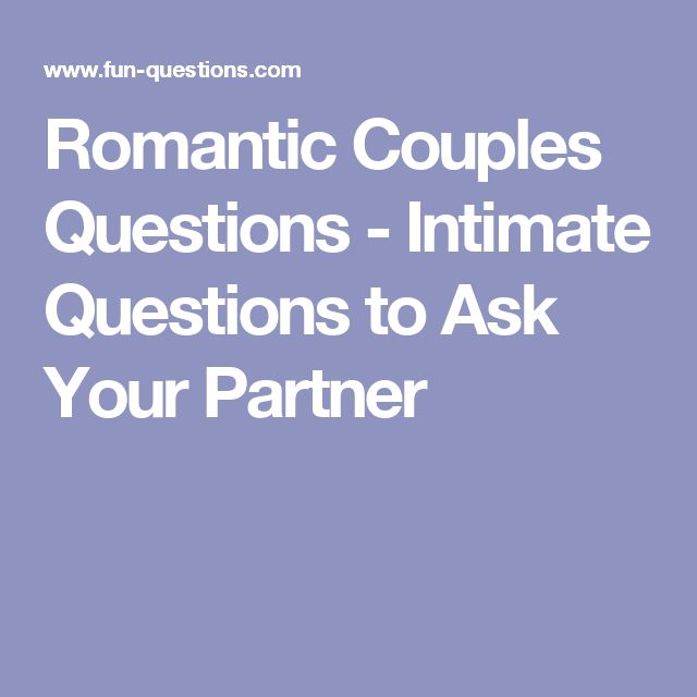 Romantic Couples Questions - Intimate Questions to Ask Your Partner