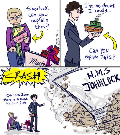 "Sherlock ships XD ""Oh look John there is a boat in our flat."""