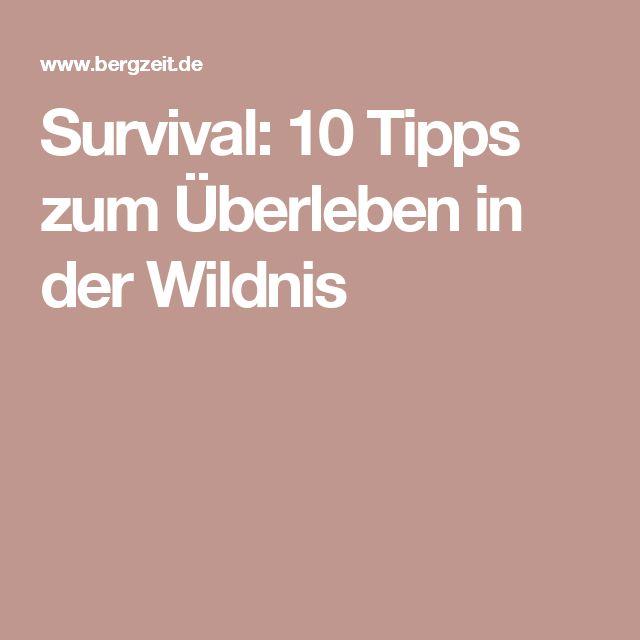 Survival: 10 Tipps zum Überleben in der Wildnis