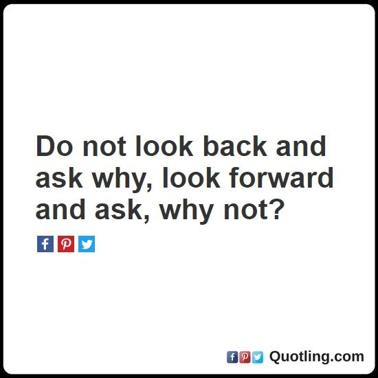 Do not look back and ask why, look forward and ask, why not? - Moving On Quotes | Quote About Moving On by Quotling.