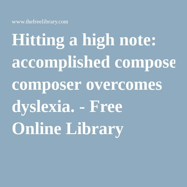 Hitting a high note: accomplished composer overcomes dyslexia. - Free Online Library