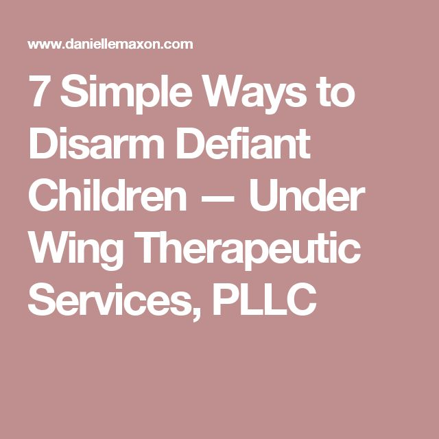 7 Simple Ways to Disarm Defiant Children — Under Wing Therapeutic Services, PLLC