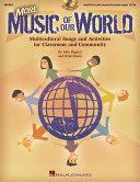 More music of our world : multicultural songs and activities for classroom and community / by John Higgins and Brad Shank.