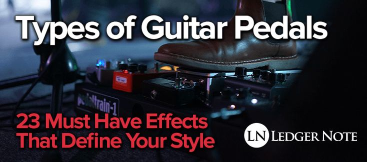 Types of Guitar Pedals: 23 Must Have Effects That Define Your Style - https://ledgernote.com/columns/guitar-guru/types-of-guitar-pedals/ - #guitar #electricguitar #guitarpedals #guitarlesson
