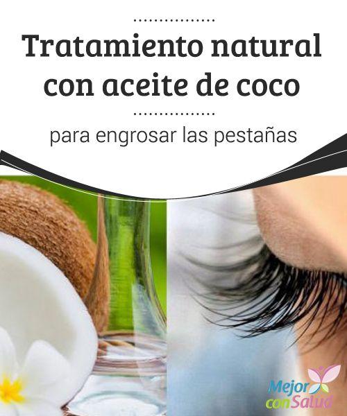 Tratamiento natural con aceite de coco para engrosar las pestañas   Descubre cómo preparar un tratamiento natural de aceite de coco para engrosar tus pestañas y lucir una mirada más atractiva. ¡Apunta!