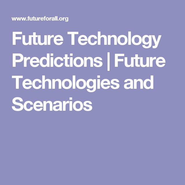 Future Technology Predictions   Future Technologies and Scenarios