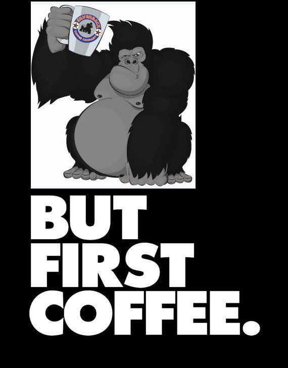 But First Coffee #lovecoffee #coffee #silverbackcoffeeco #ape #gorilla